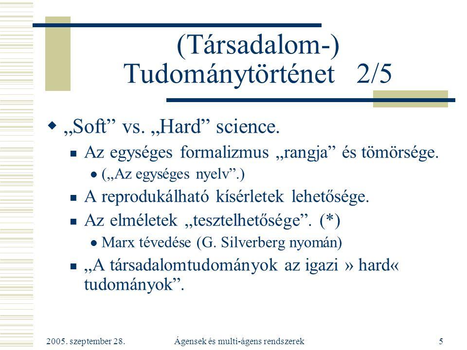 """2005. szeptember 28. Ágensek és multi-ágens rendszerek5 (Társadalom-) Tudománytörténet 2/5  """"Soft"""" vs. """"Hard"""" science. Az egységes formalizmus """"rangj"""