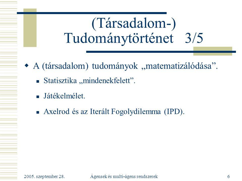 """2005. szeptember 28. Ágensek és multi-ágens rendszerek6 (Társadalom-) Tudománytörténet 3/5  A (társadalom) tudományok """"matematizálódása"""". Statisztika"""