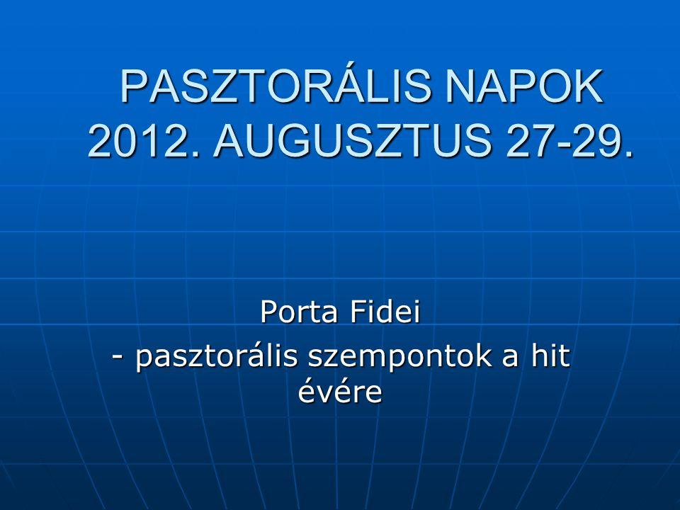 PASZTORÁLIS NAPOK 2012. AUGUSZTUS 27-29. Porta Fidei - pasztorális szempontok a hit évére