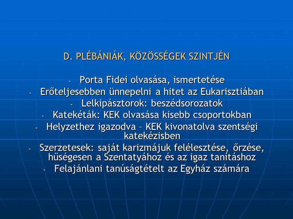 D. PLÉBÁNIÁK, KÖZÖSSÉGEK SZINTJÉN - Porta Fidei olvasása, ismertetése - Erőteljesebben ünnepelni a hitet az Eukarisztiában - Lelkipásztorok: beszédsor