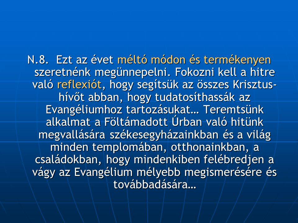 N.8. Ezt az évet méltó módon és termékenyen szeretnénk megünnepelni. Fokozni kell a hitre való reflexiót, hogy segítsük az összes Krisztus- hívőt abba