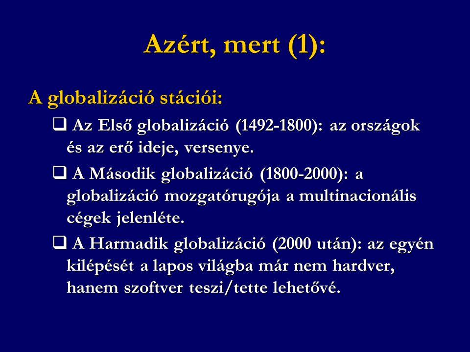 Azért, mert (1): A globalizáció stációi:  Az Első globalizáció (1492-1800): az országok és az erő ideje, versenye.  A Második globalizáció (1800-200
