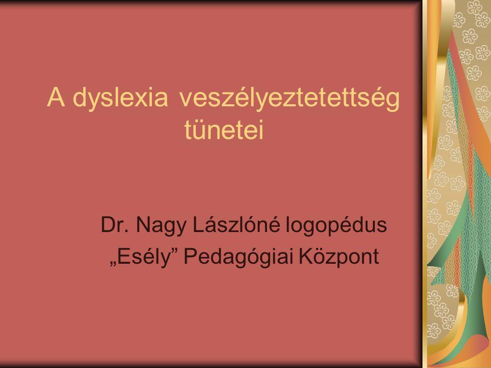 """A dyslexia veszélyeztetettség tünetei Dr. Nagy Lászlóné logopédus """"Esély"""" Pedagógiai Központ"""