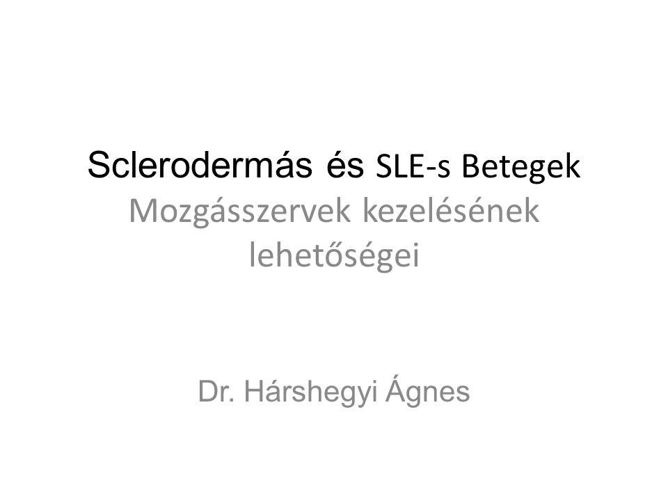 Sclerodermás és SLE-s Betegek Mozgásszervek kezelésének lehetőségei Dr. Hárshegyi Ágnes