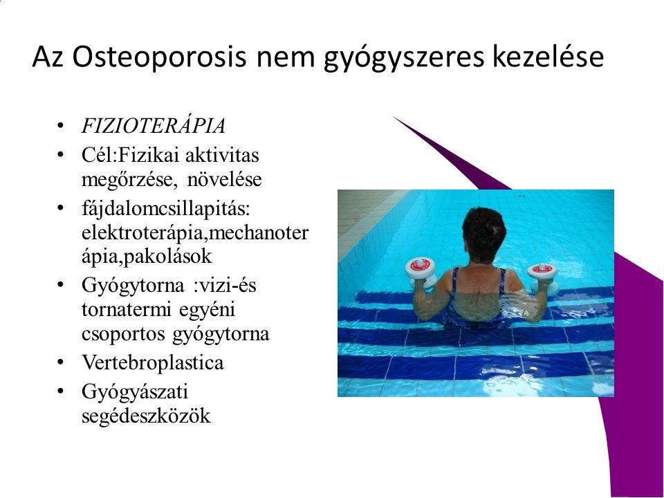 Az Osteoporosis nem gyógyszeres kezelése FIZIOTERÁPIA Cél:Fizikai aktivitas megőrzése, növelése fájdalomcsillapitás: elektroterápia,mechanoter ápia,pa