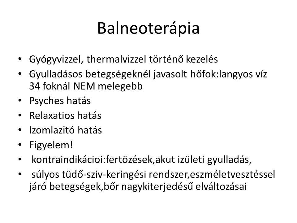 Balneoterápia Gyógyvizzel, thermalvizzel történő kezelés Gyulladásos betegségeknél javasolt hőfok:langyos víz 34 foknál NEM melegebb Psyches hatás Rel