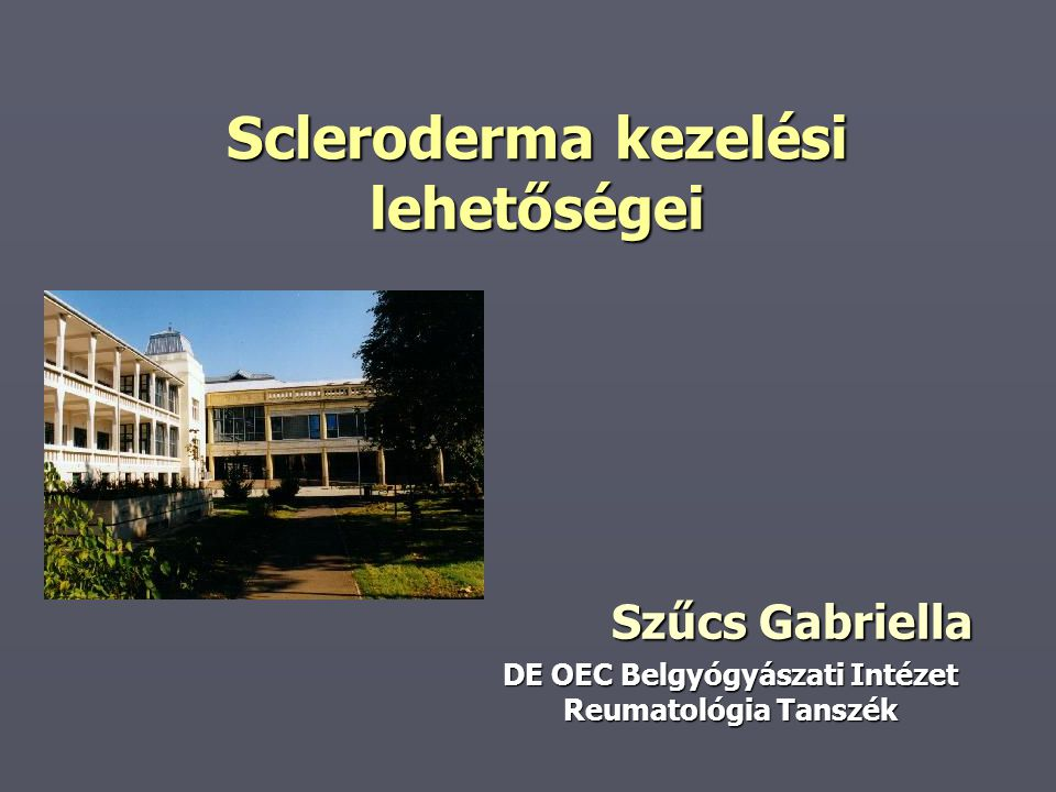 Scleroderma kezelési lehetőségei Szűcs Gabriella Szűcs Gabriella DE OEC Belgyógyászati Intézet Reumatológia Tanszék