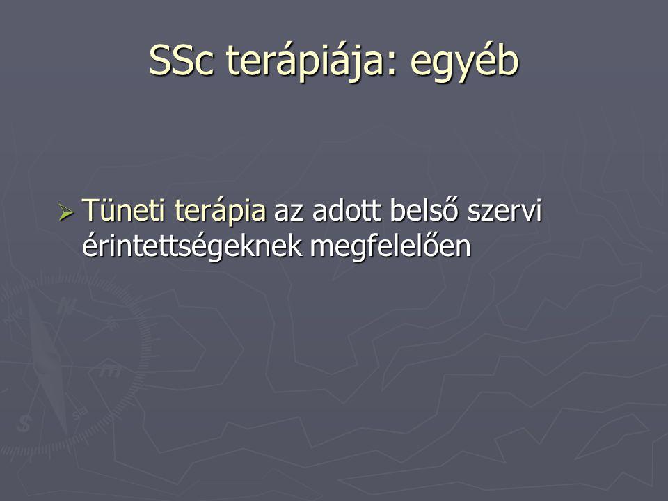 SSc terápiája: egyéb  Tüneti terápia az adott belső szervi érintettségeknek megfelelően