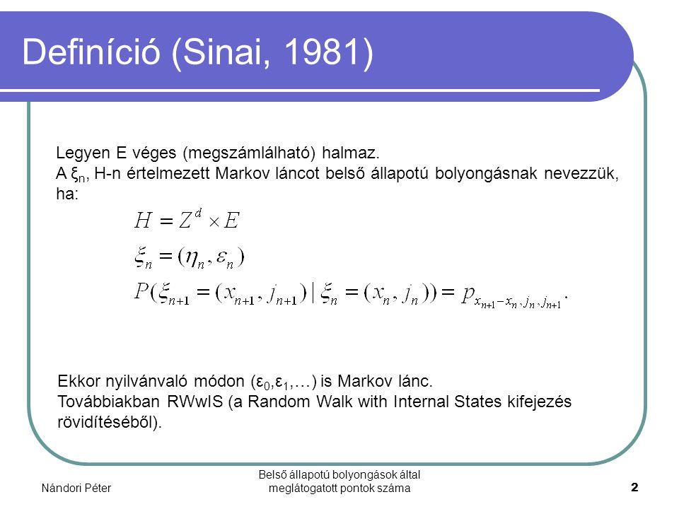 Nándori Péter Belső állapotú bolyongások által meglátogatott pontok száma2 Definíció (Sinai, 1981) Legyen E véges (megszámlálható) halmaz. A ξ n, H-n