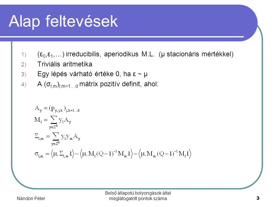 Nándori Péter Belső állapotú bolyongások által meglátogatott pontok száma3 Alap feltevések 1) (ε 0,ε 1,…) irreducibilis, aperiodikus M.L. (μ stacionár