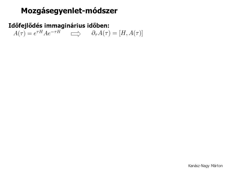 Mozgásegyenlet-módszer Kanász-Nagy Márton Időfejlődés immaginárius időben: