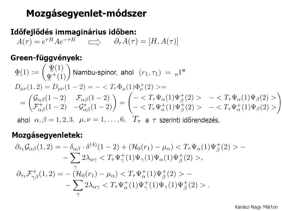 Mozgásegyenlet-módszer Kanász-Nagy Márton Időfejlődés immaginárius időben: Nambu-spinor, ahol Mozgásegyenletek: Green-függvények: ahol a szerinti időrendezés.