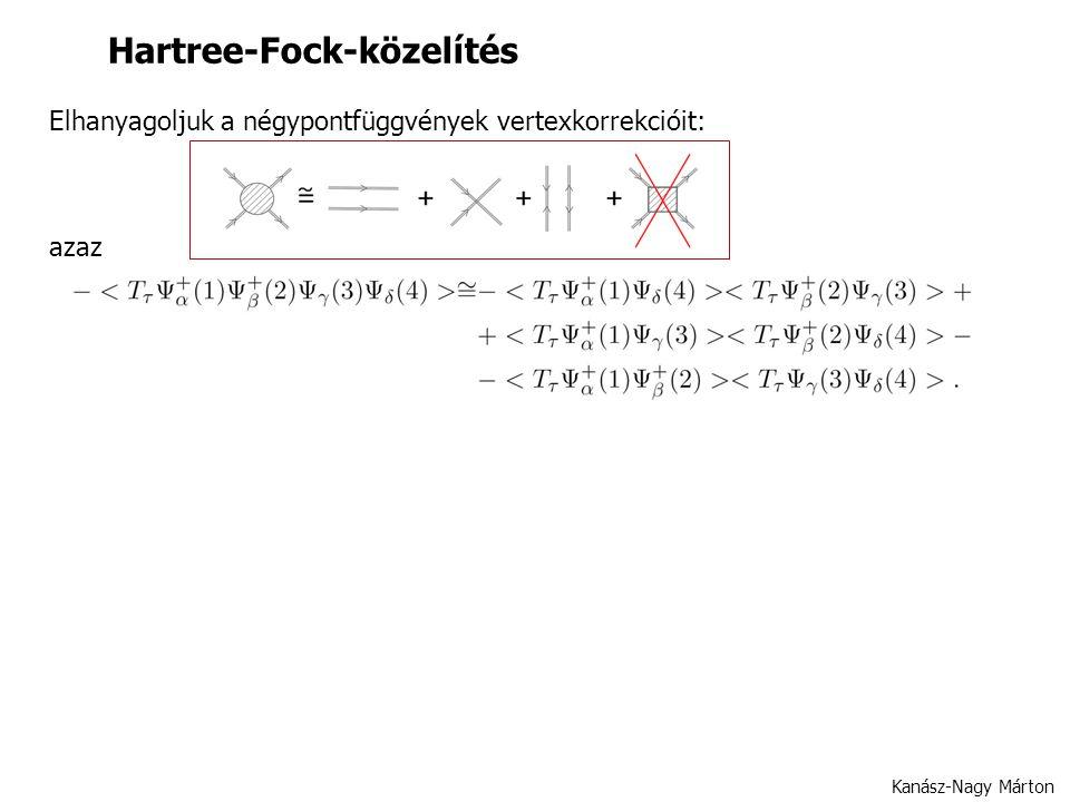 Hartree-Fock-közelítés Kanász-Nagy Márton azaz Elhanyagoljuk a négypontfüggvények vertexkorrekcióit: