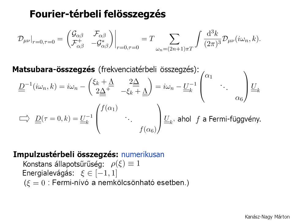 Fourier-térbeli felösszegzés Kanász-Nagy Márton Matsubara-összegzés (frekvenciatérbeli összegzés): Impulzustérbeli összegzés: numerikusan Konstans állapotsűrűség: Energialevágás: ( : Fermi-nívó a nemkölcsönható esetben.) ahol a Fermi-függvény.