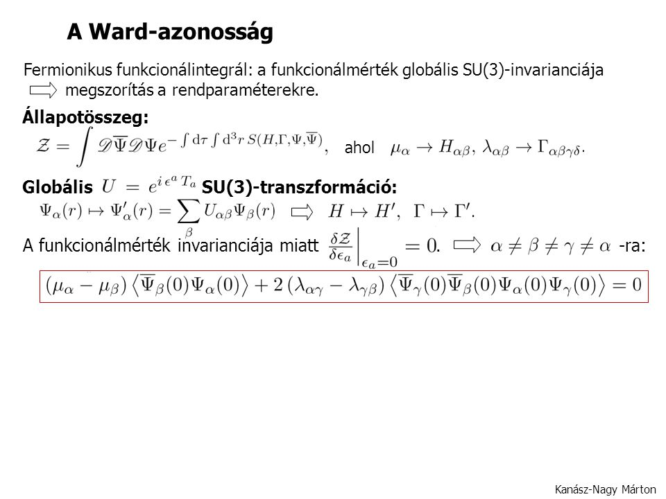 Kanász-Nagy Márton Fermionikus funkcionálintegrál: a funkcionálmérték globális SU(3)-invarianciája megszorítás a rendparaméterekre.