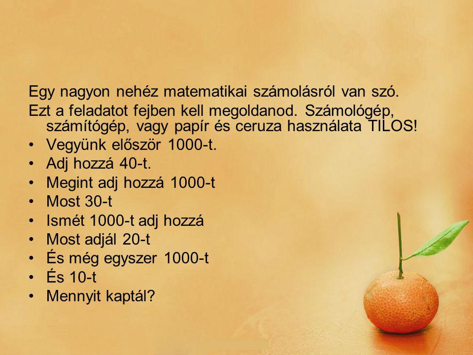 Egy nagyon nehéz matematikai számolásról van szó.Ezt a feladatot fejben kell megoldanod.