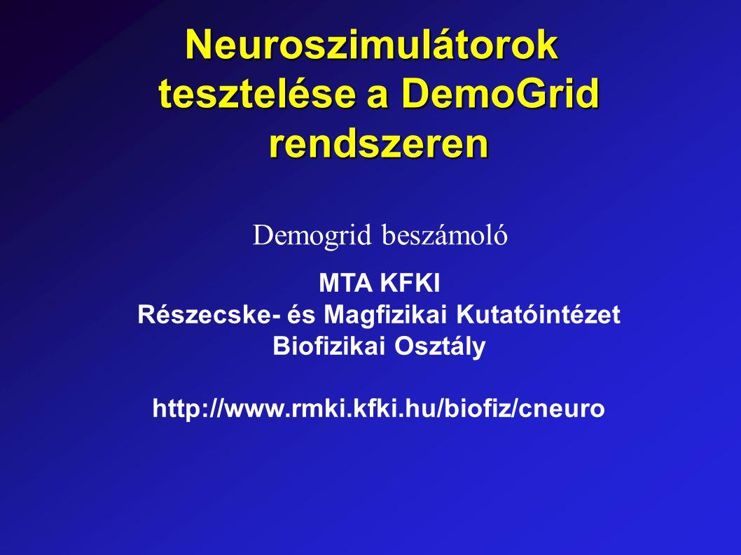 Neuroszimulátorok tesztelése a DemoGrid rendszeren MTA KFKI Részecske- és Magfizikai Kutatóintézet Biofizikai Osztály http://www.rmki.kfki.hu/biofiz/cneuro Demogrid beszámoló