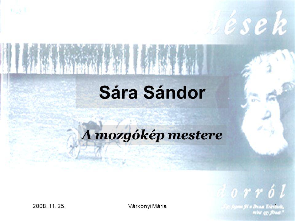 2008. 11. 25.Várkonyi Mária1 Sára Sándor A mozgókép mestere