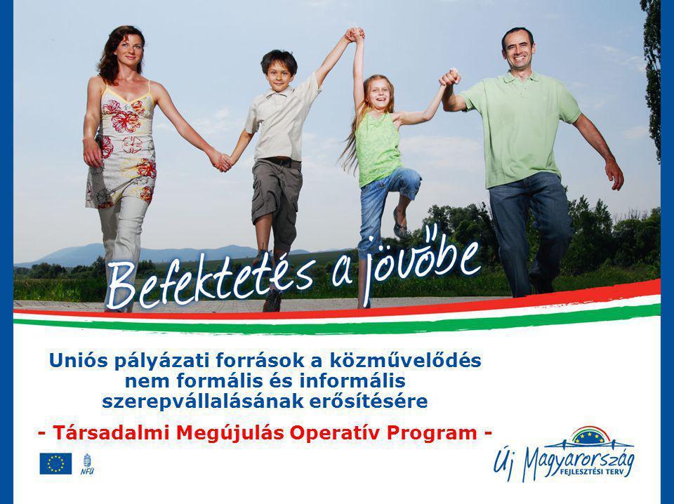 ÚMFT, TÁMOP Új Magyarország Fejlesztési Terv (átfogó cél: foglalkoztatás bővítése, tartós növekedés) Társadalmi Megújulás Operatív Program (emberi erőforrások fejlesztése) A TÁMOP 3.
