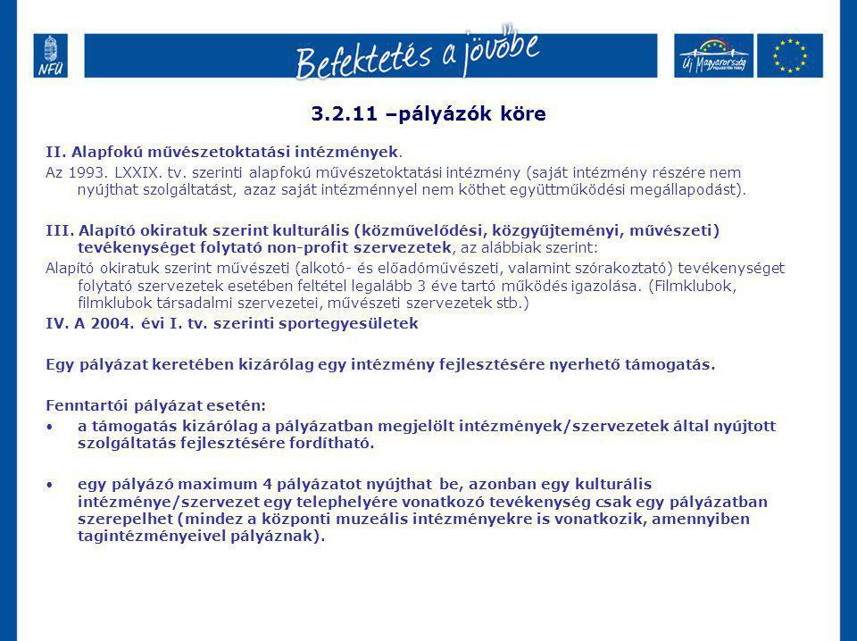 3.2.11 –pályázók köre II. Alapfokú művészetoktatási intézmények. Az 1993. LXXIX. tv. szerinti alapfokú művészetoktatási intézmény (saját intézmény rés