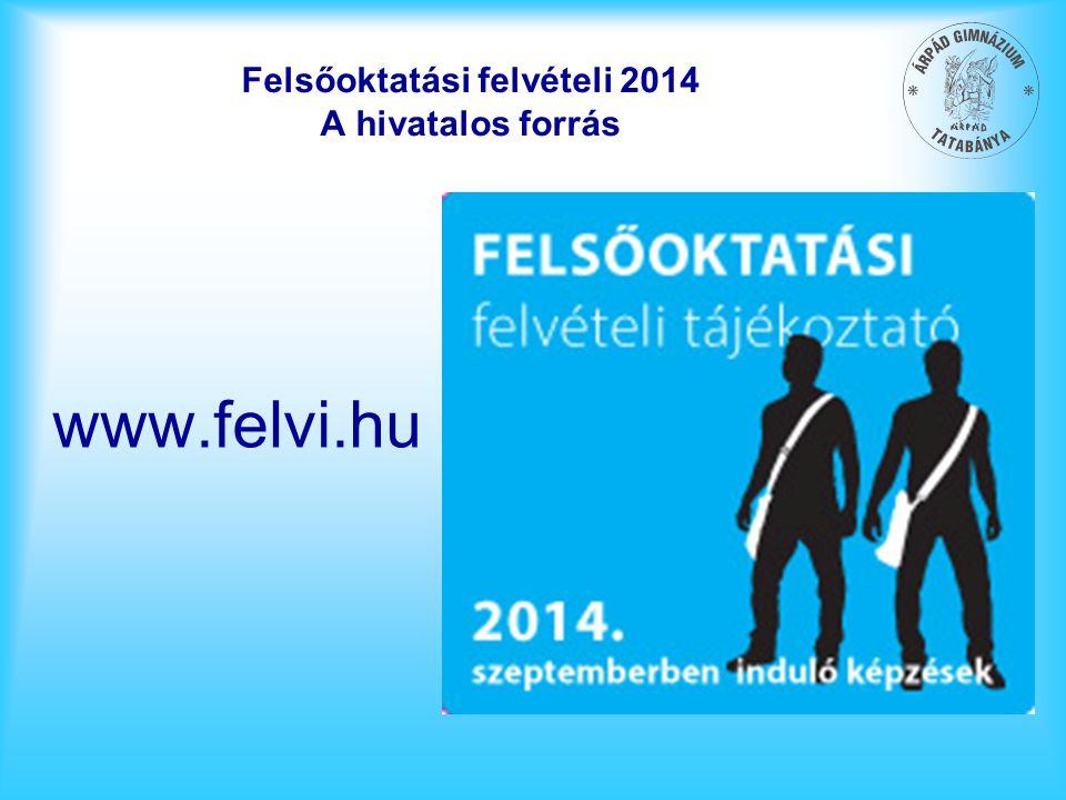 Felsőoktatási felvételi 2014 A hivatalos forrás www.felvi.hu