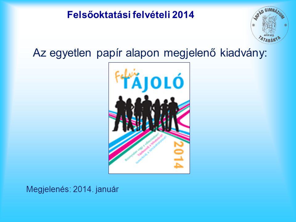 Felsőoktatási felvételi 2014 Az egyetlen papír alapon megjelenő kiadvány: Megjelenés: 2014. január