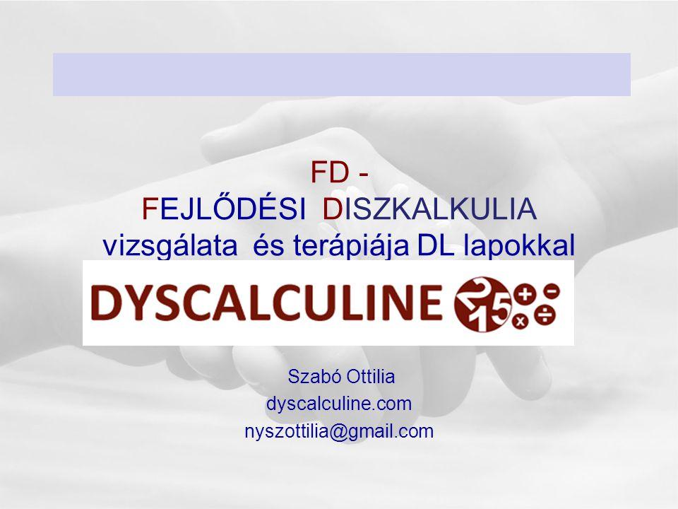 FD - FEJLŐDÉSI DISZKALKULIA vizsgálata és terápiája DL lapokkal Szabó Ottilia dyscalculine.com nyszottilia@gmail.com