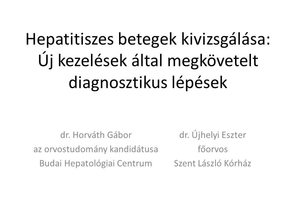 Hepatitiszes betegek kivizsgálása: Új kezelések által megkövetelt diagnosztikus lépések dr. Horváth Gábor az orvostudomány kandidátusa Budai Hepatológ