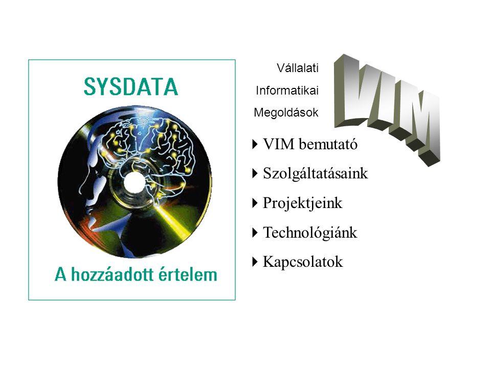 Vállalati Informatikai Megoldások  VIM bemutató  Szolgáltatásaink  Projektjeink  Technológiánk  Kapcsolatok