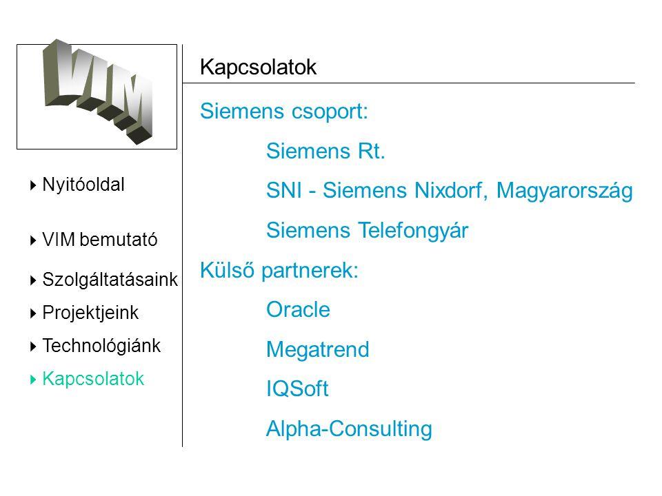  Nyitóoldal  VIM bemutató  Szolgáltatásaink  Projektjeink  Technológiánk  Kapcsolatok Kapcsolatok Siemens csoport: Siemens Rt.
