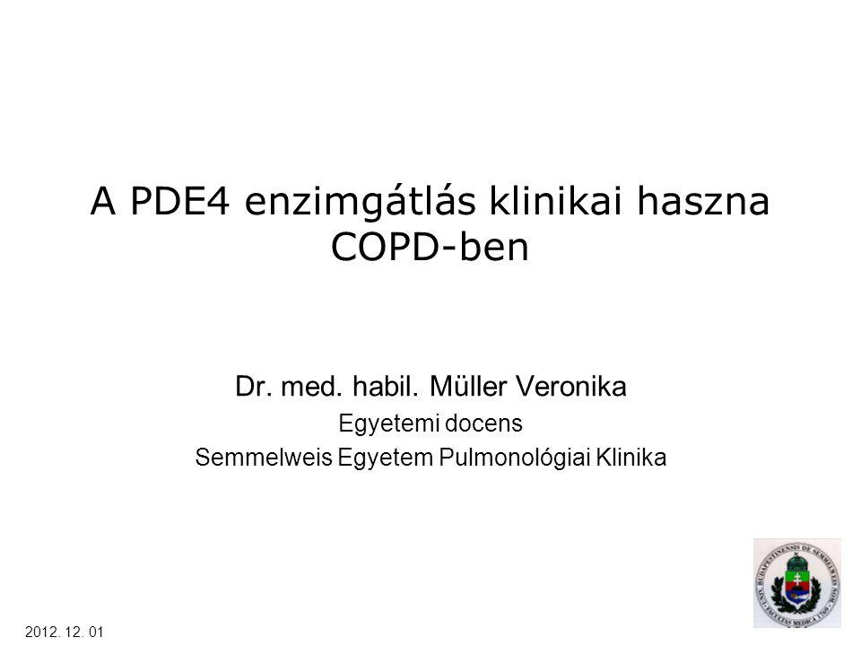 A PDE4 enzimgátlás klinikai haszna COPD-ben Dr. med. habil. Müller Veronika Egyetemi docens Semmelweis Egyetem Pulmonológiai Klinika 2012. 12. 01