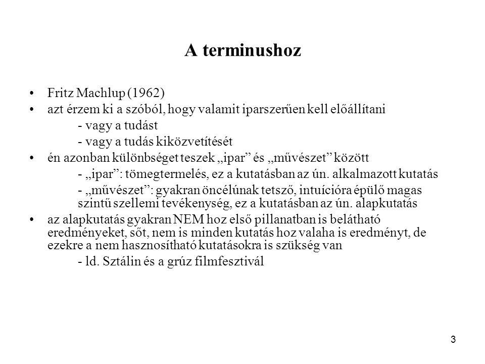 """3 A terminushoz Fritz Machlup (1962) azt érzem ki a szóból, hogy valamit iparszerűen kell előállítani - vagy a tudást - vagy a tudás kiközvetítését én azonban különbséget teszek """"ipar és """"művészet között - """"ipar : tömegtermelés, ez a kutatásban az ún."""
