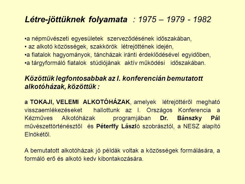 Létre-jöttüknek folyamata : 1975 – 1979 - 1982 a népművészeti egyesületek szerveződésének időszakában, az alkotó közösségek, szakkörök létrejöttének i