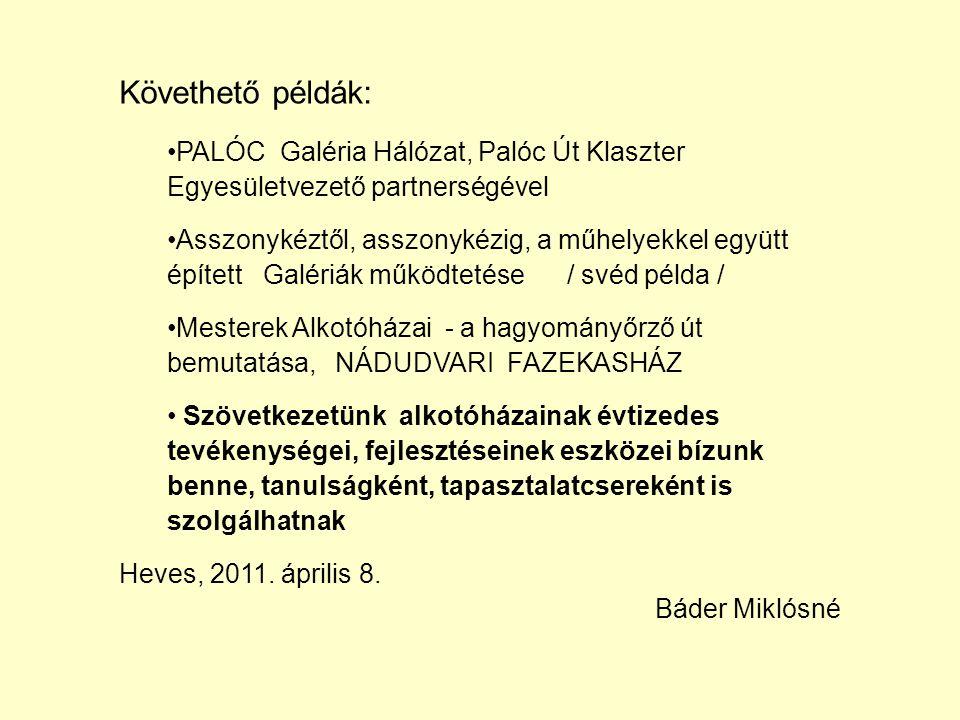 Követhető példák: PALÓC Galéria Hálózat, Palóc Út Klaszter Egyesületvezető partnerségével Asszonykéztől, asszonykézig, a műhelyekkel együtt épített Ga