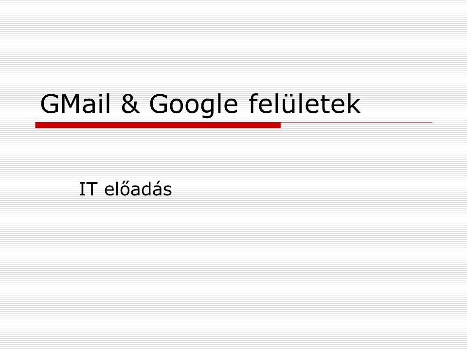GMail & Google felületek IT előadás