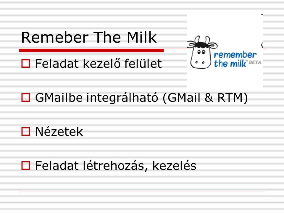 Remeber The Milk  Feladat kezelő felület  GMailbe integrálható (GMail & RTM)  Nézetek  Feladat létrehozás, kezelés