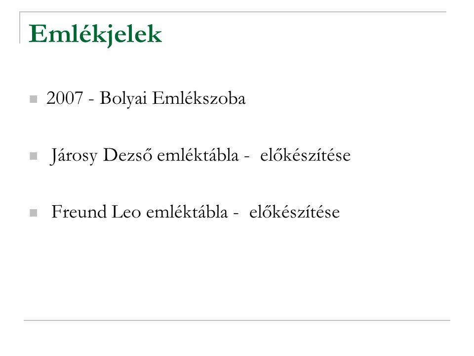 Emlékjelek 2007 - Bolyai Emlékszoba Járosy Dezső emléktábla - előkészítése Freund Leo emléktábla - előkészítése