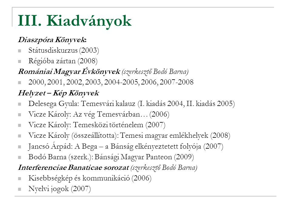 III. Kiadványok Diaszpóra Könyvek: Státusdiskurzus (2003) Régióba zártan (2008) Romániai Magyar Évkönyvek (szerkesztő Bodó Barna) 2000, 2001, 2002, 20