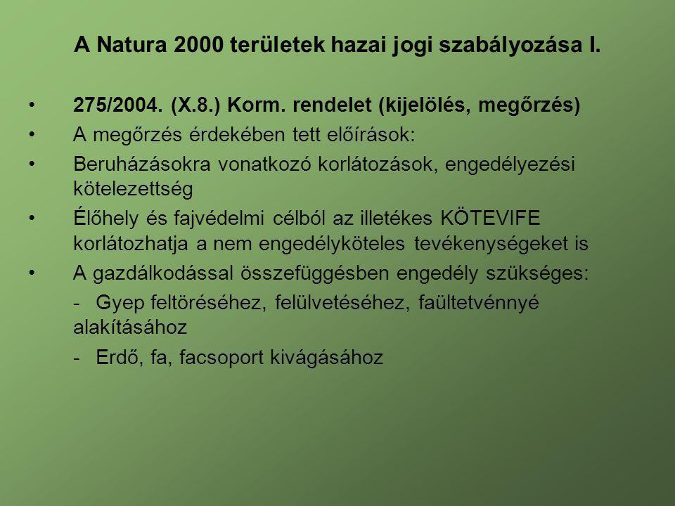 A Natura 2000 területek hazai jogi szabályozása I. 275/2004. (X.8.) Korm. rendelet (kijelölés, megőrzés) A megőrzés érdekében tett előírások: Beruházá