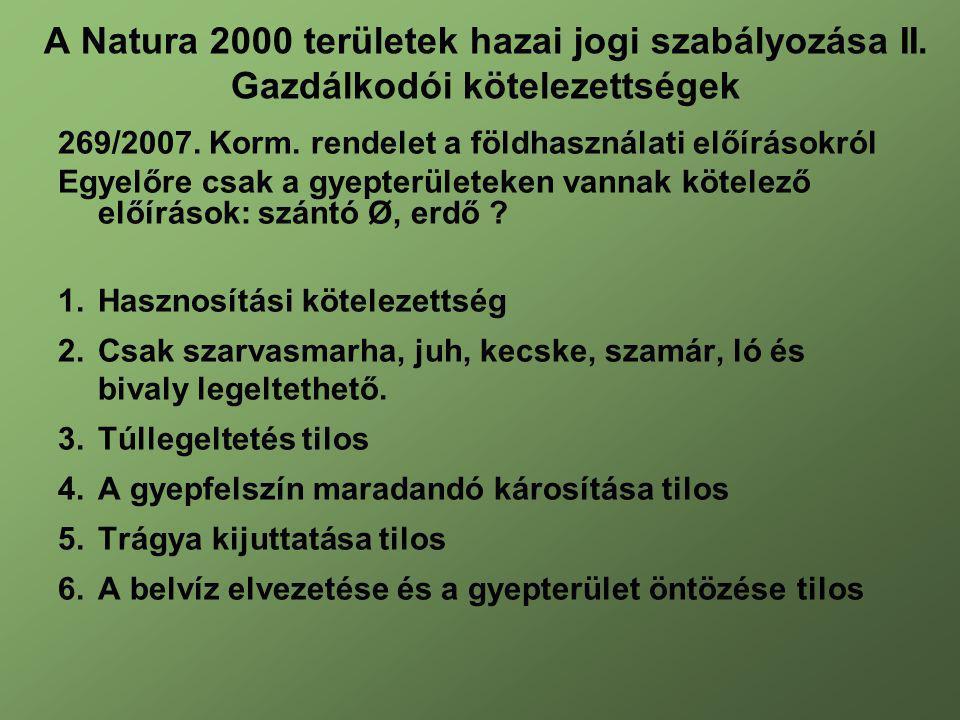269/2007. Korm. rendelet a földhasználati előírásokról Egyelőre csak a gyepterületeken vannak kötelező előírások: szántó Ø, erdő ? 1.Hasznosítási köte