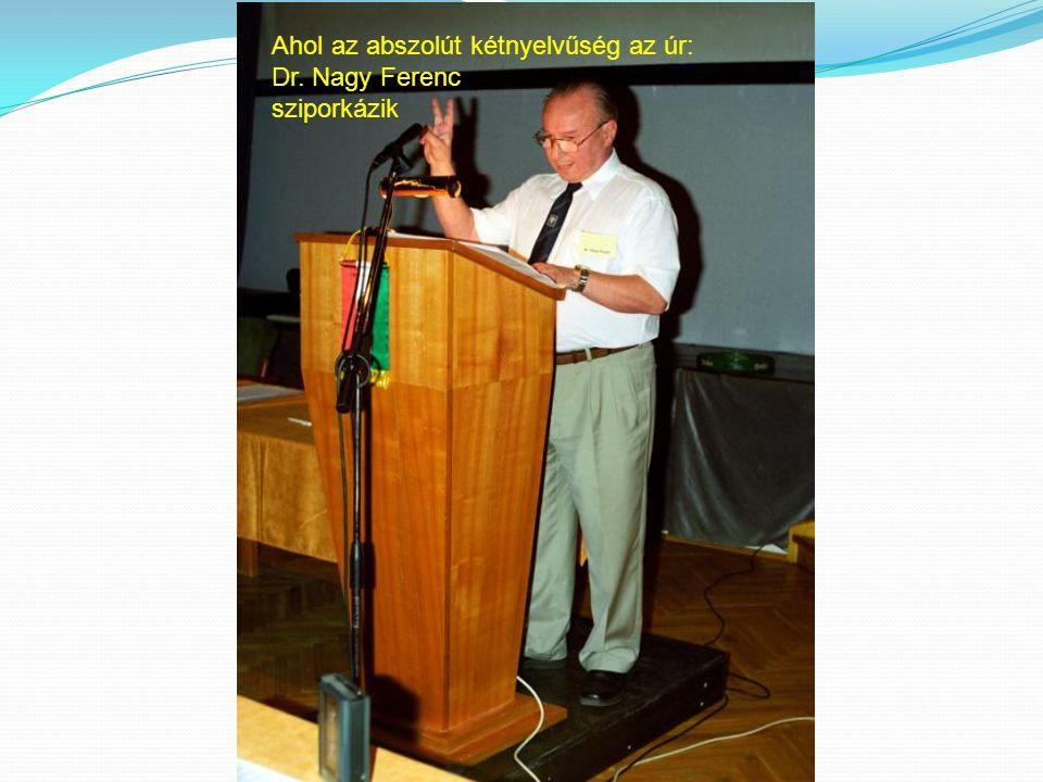 Ahol az abszolút kétnyelvűség az úr: Dr. Nagy Ferenc sziporkázik