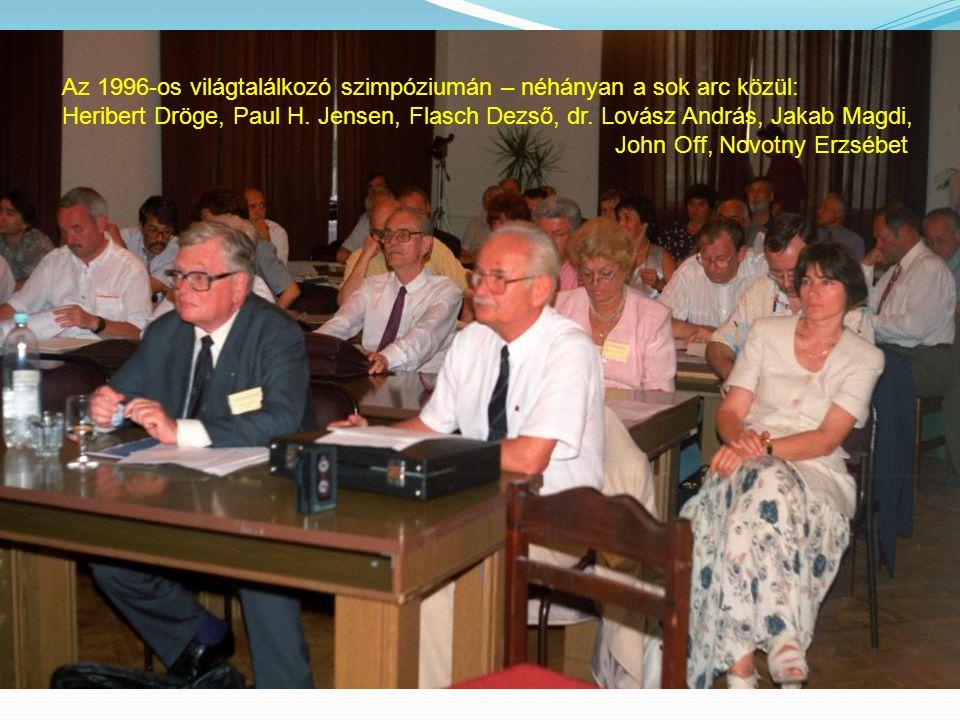 Az 1996-os világtalálkozó szimpóziumán – néhányan a sok arc közül: Heribert Dröge, Paul H. Jensen, Flasch Dezső, dr. Lovász András, Jakab Magdi, John