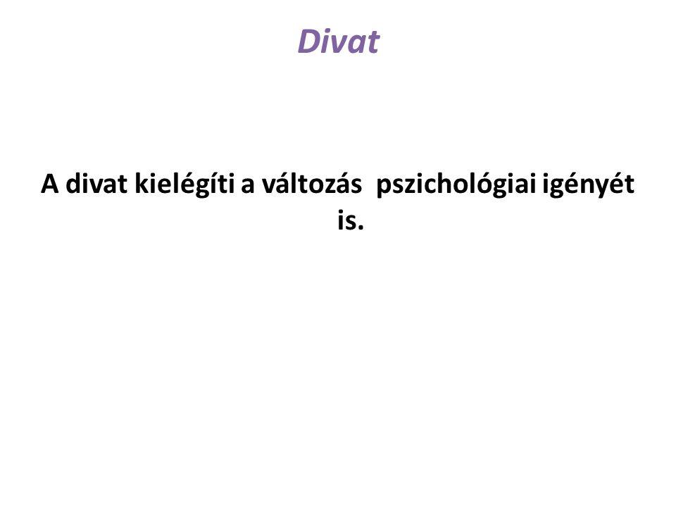 Divat A divat kielégíti a változás pszichológiai igényét is.