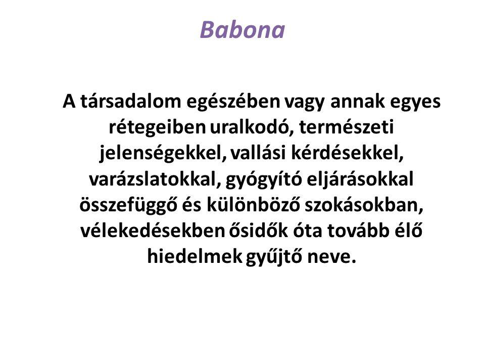Babona A társadalom egészében vagy annak egyes rétegeiben uralkodó, természeti jelenségekkel, vallási kérdésekkel, varázslatokkal, gyógyító eljárásokk