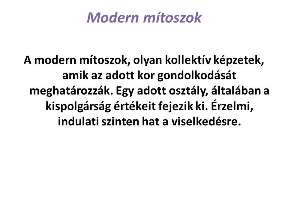 Modern mítoszok A modern mítoszok, olyan kollektív képzetek, amik az adott kor gondolkodását meghatározzák. Egy adott osztály, általában a kispolgársá