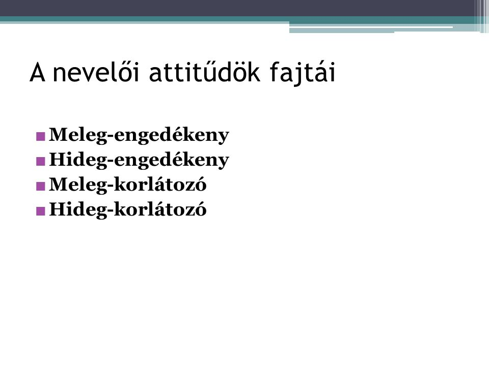 A nevelői attitűdök fajtái ■ Meleg-engedékeny ■ Hideg-engedékeny ■ Meleg-korlátozó ■ Hideg-korlátozó