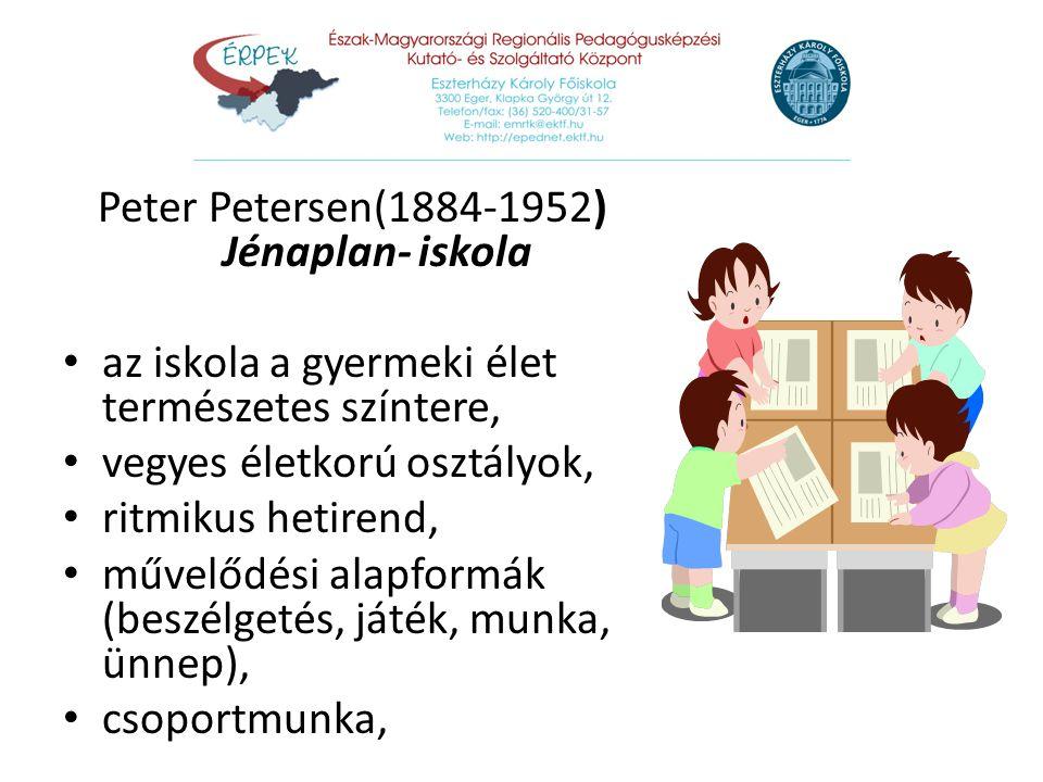 Peter Petersen(1884-1952) Jénaplan- iskola az iskola a gyermeki élet természetes színtere, vegyes életkorú osztályok, ritmikus hetirend, művelődési al