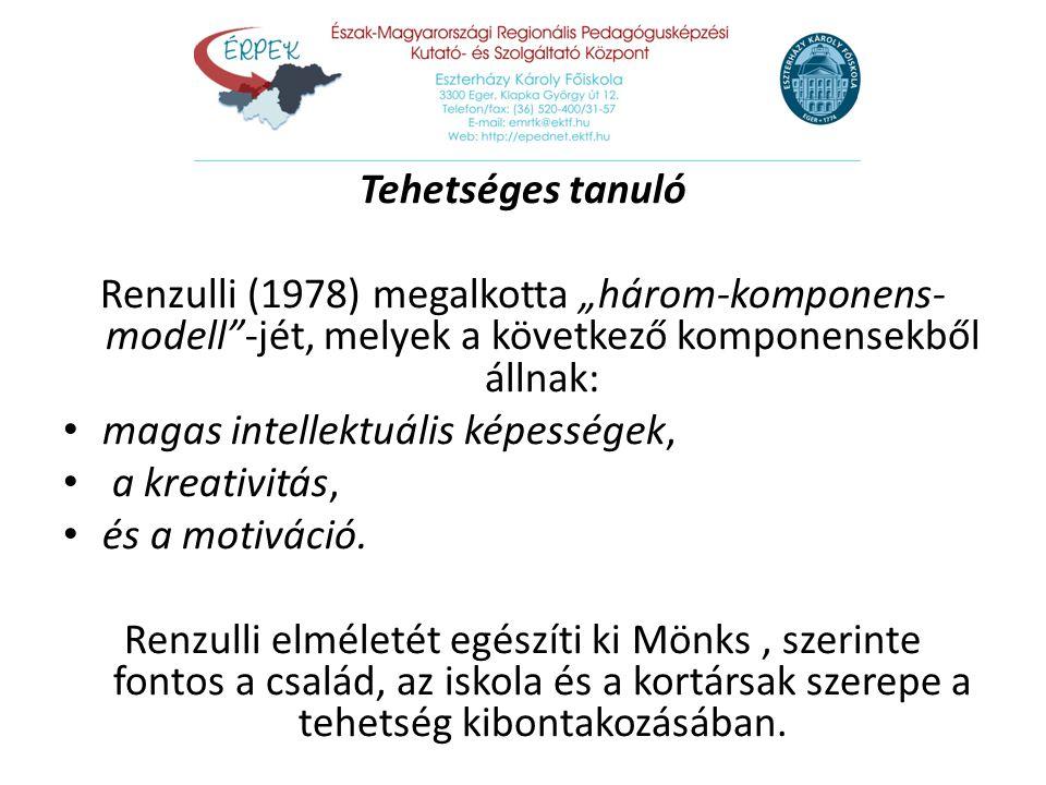 """Tehetséges tanuló Renzulli (1978) megalkotta """"három-komponens- modell""""-jét, melyek a következő komponensekből állnak: magas intellektuális képességek,"""