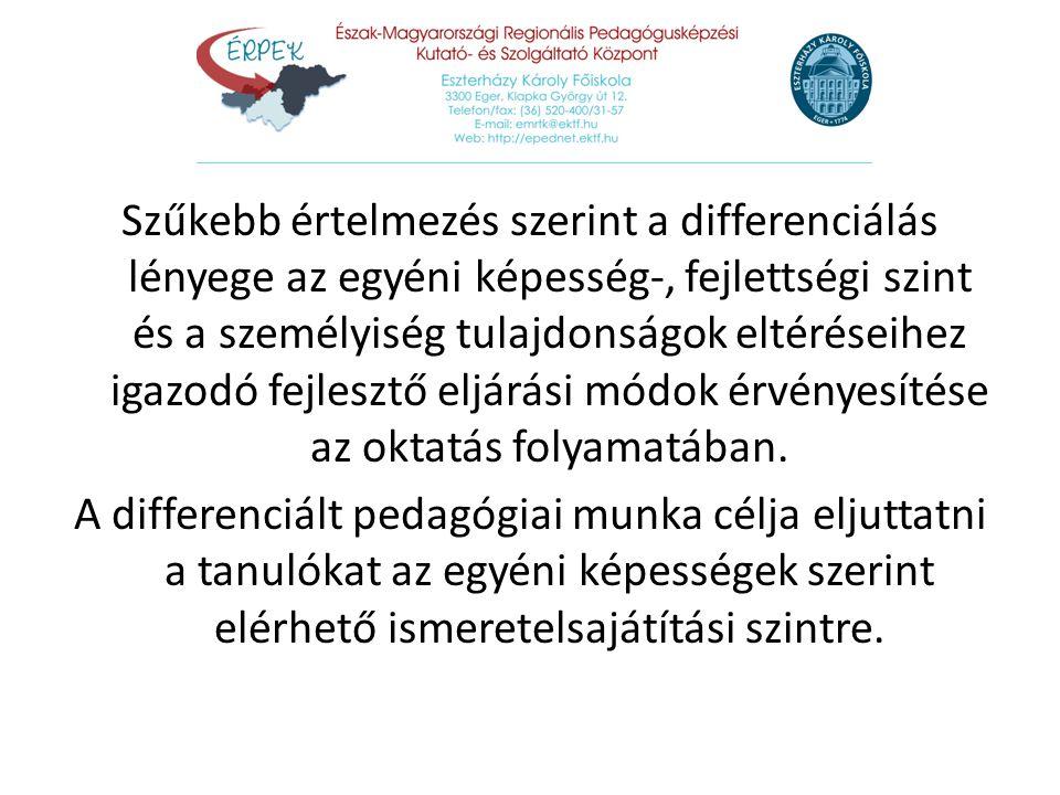 Szűkebb értelmezés szerint a differenciálás lényege az egyéni képesség-, fejlettségi szint és a személyiség tulajdonságok eltéréseihez igazodó fejlesz