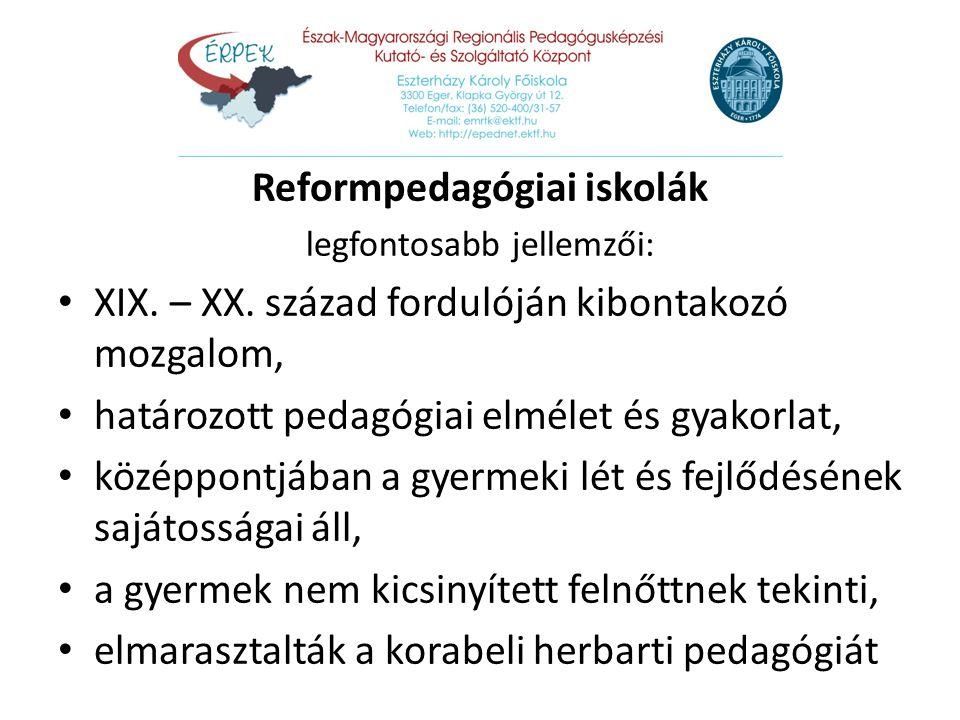Reformpedagógiai iskolák legfontosabb jellemzői: XIX. – XX. század fordulóján kibontakozó mozgalom, XIX. – XX. század fordulóján kibontakozó mozgalom,